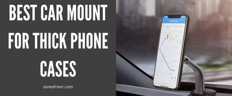 Best Car Mount for Thick Phone Cases